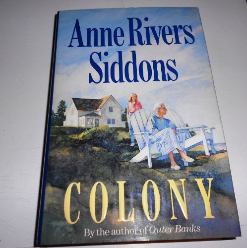 Colony: a Novel: Siddons, Anne Rivers