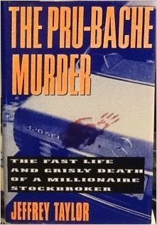 9780060179700: The Pru-Bache Murder: The Fast Life and Grisly Death of a Millionaire Stockbroker