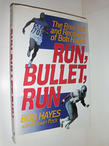9780060182007: Run, Bullet, Run: The Rise, Fall, and Recovery of Bob Hayes