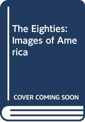 9780060182069: The Eighties: Images of America