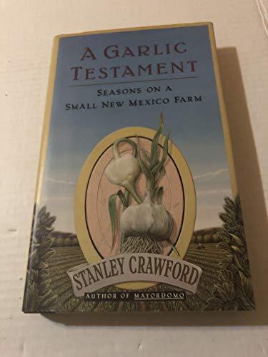 A Garlic Testament: Seasons on a Small New Mexico Farm: Crawford, Stanley