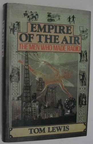 Empire of the Air: The Men Who Made Radio: Lewis, Tom