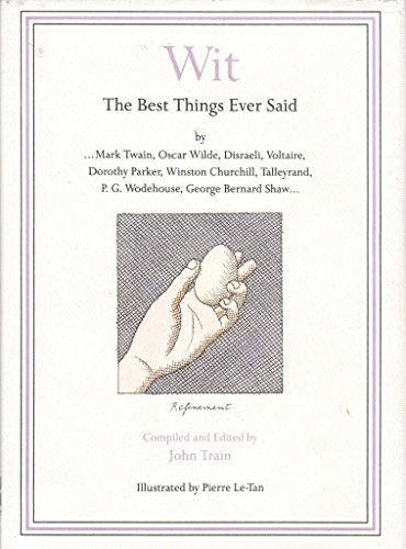 9780060182236: Wit: The Best Things Ever Said by Mark Twain, Oscar Wilde, Disraeli, Voltaire, Dorothy Parker, Winston Churchill, Talleyrand, P.G. Wodehouse, George Bernard Shaw ...