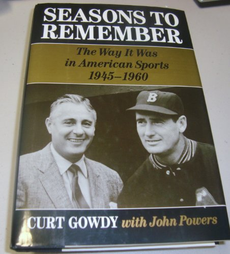 Seasons to Remember: The Way It Was in American Sports, 1945-1960 - SIGNED: Gowdy, Curt;Powers, ...