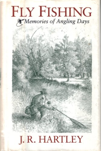 Fly Fishing: Memories of Angling Days: J. R. Hartley