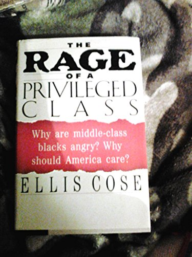 9780060182397: The Rage of a Privileged Class: Why Do Prosperous Blacks Still Have the Blues?
