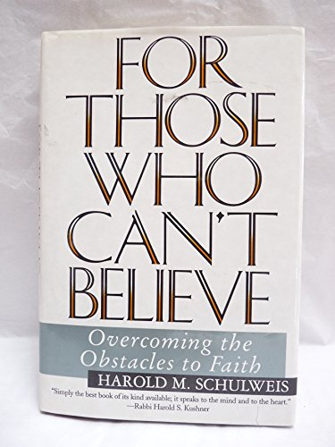 For Those Who Can't Believe: Overcoming the Obstacles to Faith: Schulweis, Harold M.