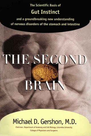 9780060182526: The Second Brain: The Scientific Basis of Gut Instinct and a Groundbreaking New Understanding of Nervous Disroders of the Stomach and Intestine