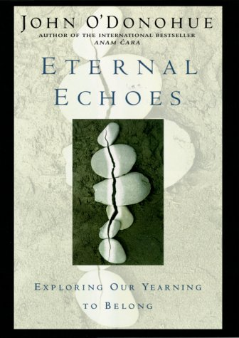 9780060182809: Eternal Echoes: Exploring Our Yearning to Belong