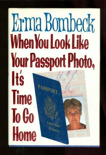 9780060183110: When You Look Like Your Passport Photo, It's Time to Go Home