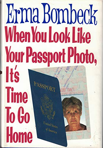 When You Look Like Your Passport Photo, It's Time to Go Home (Large Print) [LARGE PRINT] (9780060183202) by Erma Bombeck