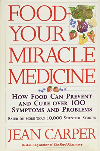 9780060183219: Food: Your Miracle Medicine : How Food Can Prevent and Cure over 100 Symptoms and Problems