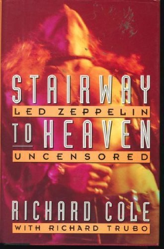 Stairway to Heaven: Led Zeppelin Uncensored: Cole, Richard; Trubo, Richard