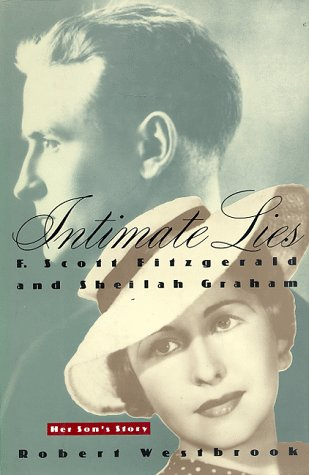 9780060183431: Intimate Lies: F. Scott Fitzgerald and Sheilah Graham Her Son's Story