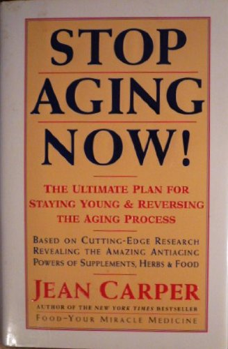 9780060183554: Stop Aging Now! The Ultimate Plan for Staying Young & Reversing the Aging Process