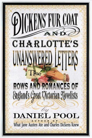 9780060183653: Dickens' Fur Coat and Charlotte's Unanswered Letters: The Rows and Romances of England's Great Victorian Novelists