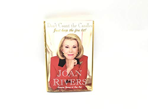 Don't Count the Candles: Just Keep the Fire Lit! (Signed): Rivers, Joan