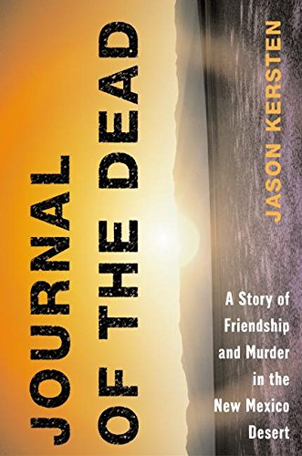 9780060184704: Journal of the Dead: A Story of Friendship and Murder in the New Mexico Desert