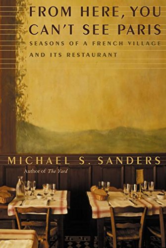 9780060184728: From Here, You Can't See Paris: Seasons of a French Village and Its Restaurant