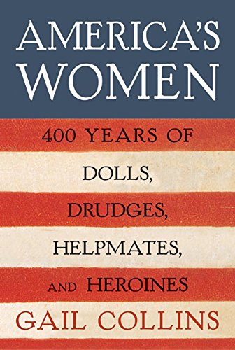 9780060185107: America's Women: Four Hundred Years of Dolls, Drudges, Helpmates, and Heroines