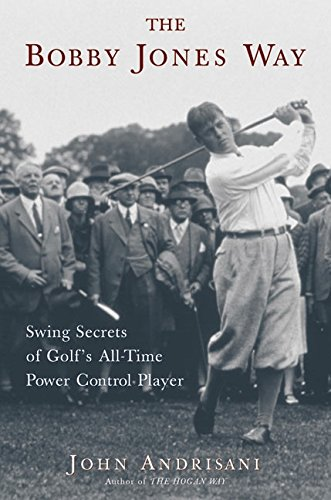 9780060185152: The Bobby Jones Way: Swing Secrets of Golf's All-Time Power-Control Player