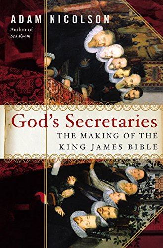 9780060185169: God's Secretaries: The Making of the King James Bible