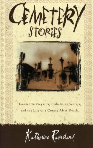 Cemetery Stories: Haunted Graveyards, Embalming Secrets, and: Katherine Ramsland