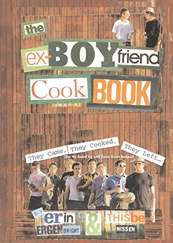 9780060185206: The Ex-Boyfriend Cookbook: They Came, They Cooked, They Left (But We Ended Up with Some Great Recipes)