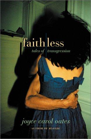 Faithless : Tales of Transgression: Oates, Joyce Carol
