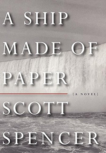 A Ship Made of Paper : A Novel: Spencer, Scott