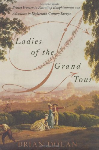 9780060185435: Ladies of the Grand Tour: British Women in Pursuit of Enlightenment and Adventure in Eighteenth-Century Europe