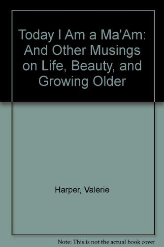 9780060185572: Today I Am a Ma'Am: And Other Musings on Life, Beauty, and Growing Older