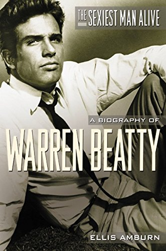 9780060185664: The Sexiest Man Alive: A Biography of Warren Beatty