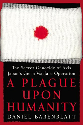 9780060186258: A Plague upon Humanity: The Secret Genocide of Axis Japan's Germ Warfare Operation