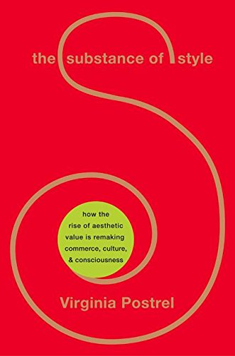 9780060186326: The Substance of Style: How the Rise of Aesthetic Value Is Remaking Commerce, Culture, and Consciousness