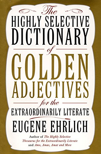 9780060186364: The Highly Selective Dictionary of Golden Adjectives: For the Extraordinarily Literate