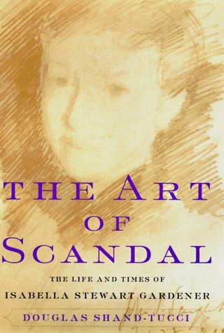 9780060186432: The Art of Scandal: Life and Times of Isabella Stewart Gardner