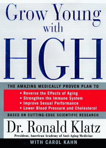 9780060186821: Grow Young With Hgh: The Amazing Medically Proven Plan to : Lose Fat, Build Muscle, Reverse the Effects of Aging, Strengthen the Immune System, Improve Sexual Performance