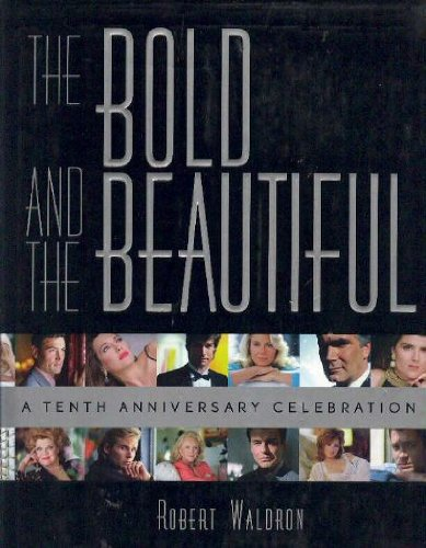 9780060186883: The Bold and the Beautiful: A Tenth Anniversary Celebration