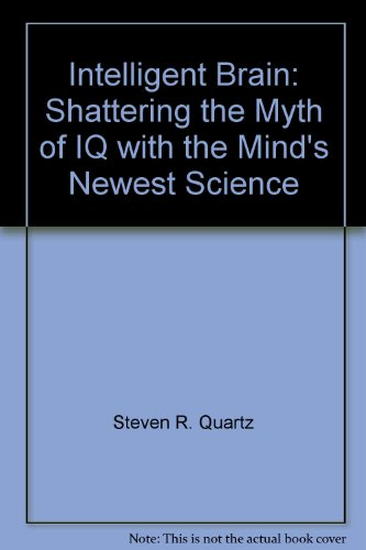 9780060187040: Intelligent Brain: Shattering the Myth of IQ with the Mind's Newest Science