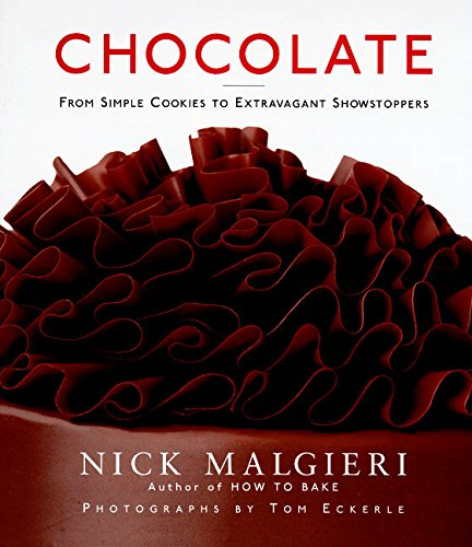 Chocolate: From Simple Cookies to Extravagant Showstoppers {FIRST EDITION}: Malgieri, Nick