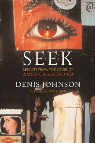 Seek: Reports from the Edges of America and Beyond (0060187360) by Denis Johnson