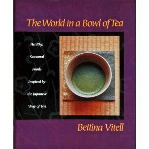 9780060187408: The World in a Bowl of Tea: Healthy, Seasonal Foods Inspired by the Japanese Way of Tea