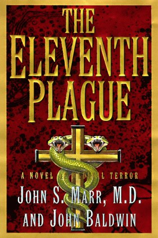 The Eleventh Plague: A Novel of Medical Terror: Marr, John S., M.D.; Baldwin, John