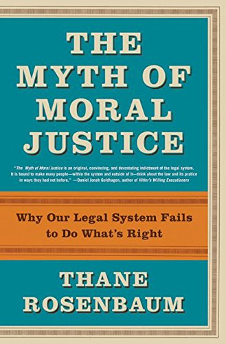 9780060188160: The Myth of Moral Justice: Why Our Legal System Fails to Do What's Right