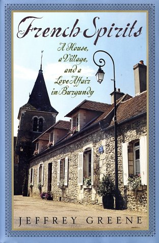 9780060188207: French Spirits: A House, a Village, and a Love Affair in Burgundy