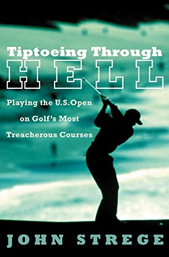 9780060188641: Tiptoeing Through Hell: Playing the U.S. Open on Golf's Most Treacherous Courses