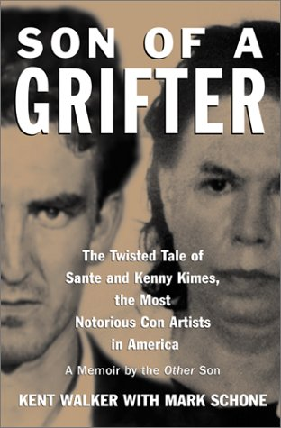 Son of a Grifter: The Twisted Tale of Sante and Kenny Kimes, the Most Notorious Con Artists in Am...