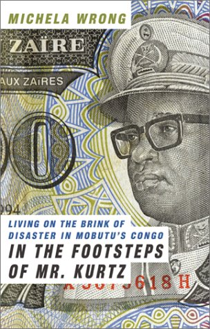 9780060188801: In the Footsteps of Mr. Kurtz: Living on the Brink of Disaster in Mobutu's Congo