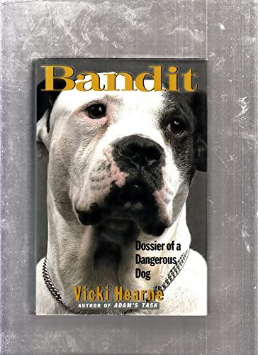 9780060190057: Bandit: Dossier of a Dangerous Dog